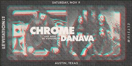 CHROME • DANAVA •& MORE tickets