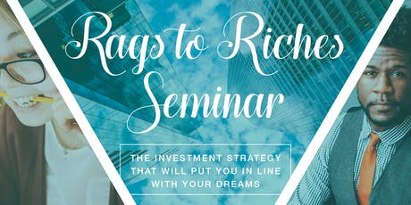 Rags to Riches Real Estate Wealth Investment Seminar tickets