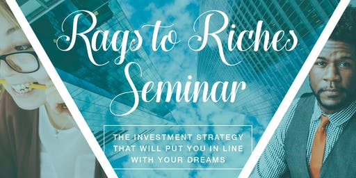 Rags to Riches Real Estate Wealth Investment Seminar