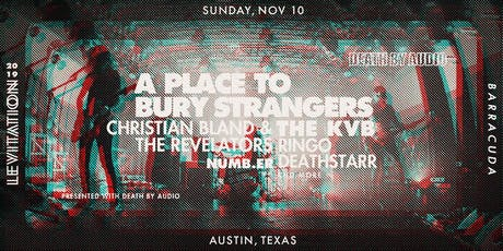 A PLACE TO BURY STRANGERS • THE KVB • NUMB.ER • RINGO DEATHSTARR & MORE