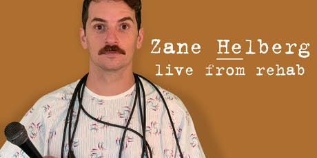 Zane Helberg, live from rehab - Portland featuring Jake Marin and Aaron Patrick tickets