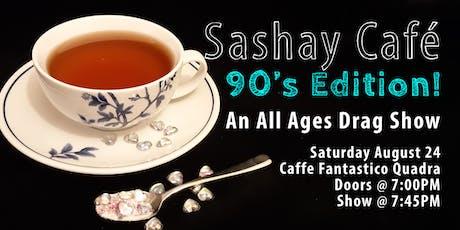 Sashay Café 90's Edition : An All Ages Drag Show tickets