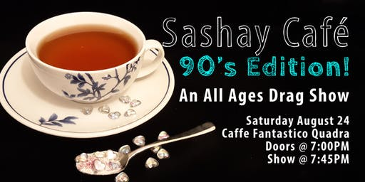 Sashay Café 90's Edition : An All Ages Drag Show