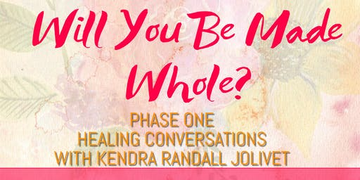 Will You Be Made Whole? Healing Conversations with Kendra Randall Jolivet