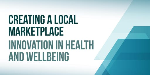 Creating a Local Marketplace- Innovation in Health and Wellbeing