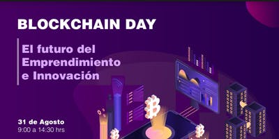 Blockchain Day: El futuro del emprendimiento e innovación