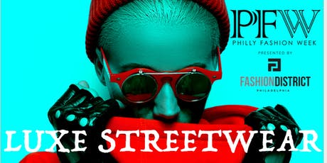 PHILLY  FASHION WEEK LUXE STREET WEAR SHOW tickets