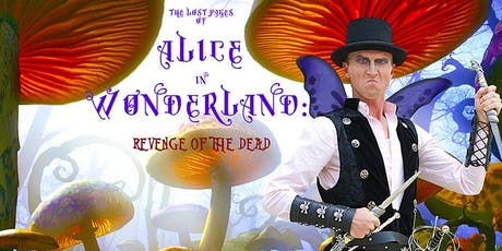 The Lost Pages of Alice in Wonderland: Revenge of the Dead, Saturday 9/14 at 7:30 PM tickets
