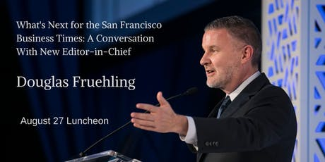 What's Next for the San Francisco Business Times: Meet New Editor-in-Chief Douglas Fruehling  tickets