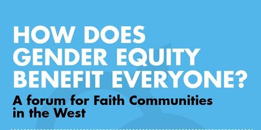 How does Gender Equity benefit everyone? A forum for faith communities in the West