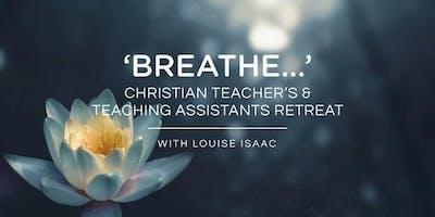 'BREATHE…' Christian Teacher's & Teaching Assistants' Retreat 2020
