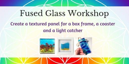 Fused Glass Workshop - Textured Panel for box frame, Coaster & Lightcatcher
