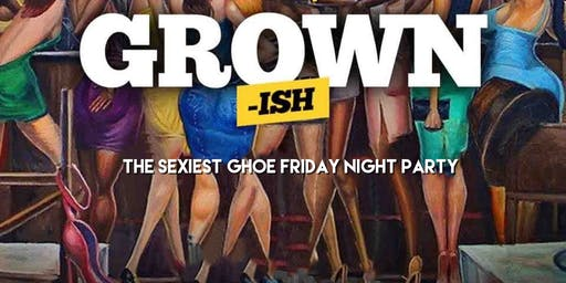 GROWN~ISH  (GHOE EDITION)