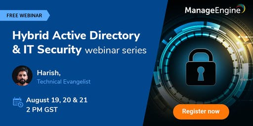 ManageEngine's Hybrid Active Directory & IT Security webinar series
