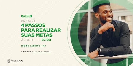 [RIO DE JANEIRO/RJ] Palestra Gratuita - 4 PASSOS PARA REALIZAR SUAS METAS bilhetes