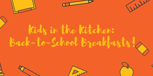 August Kids in the Kitchen: Back-to-School Breakfasts!