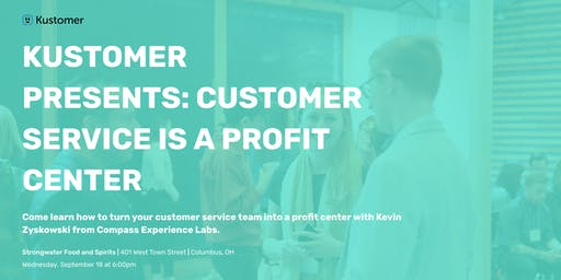 Kustomer Presents: Customer Service is a Profit Center