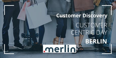 Customer Discovery Workshop - CUSTOMER CENTRIC DAY BERLIN Tickets