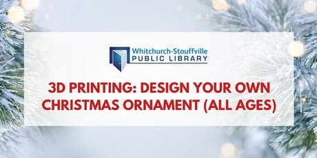 3D Printing: Design Your Own Christmas Ornament (all ages) tickets
