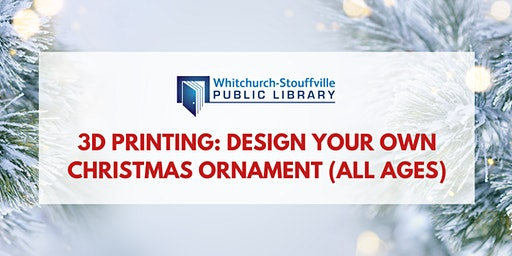3D Printing: Design Your Own Christmas Ornament (all ages)