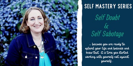 Self Mastery Series: Self Doubt & Self Sabotage tickets