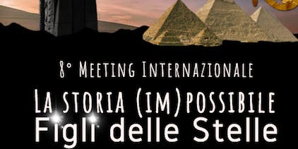 """8° Meeting Internazionale """"Figli delle Stelle"""": La Storia (IM)POSSIBILE"""