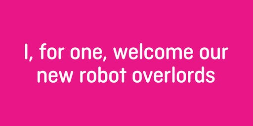 """I, for one, welcome our new robot overlords"" with Andy Budd (part of Brighton Digital Festival)"
