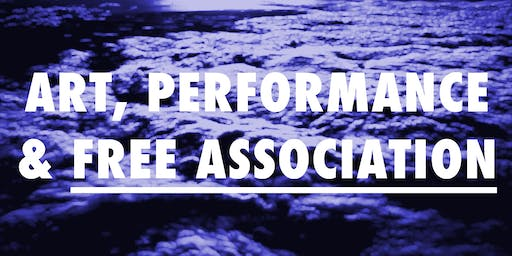 Art, Performance & Free Association