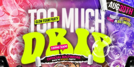 TOO MUCH DRIP: BALTIMORE BACK TO SCHOOL FOAM PARTY tickets