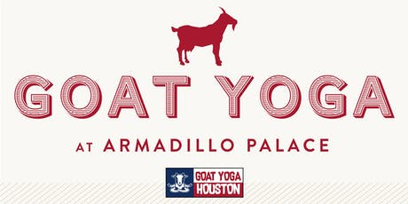 Goat Yoga Houston & Goode Co. Armadillo Palace tickets