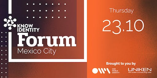 KNOW Identity Forum Mexico City: Cyber Security Summit