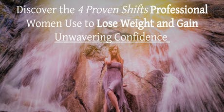 Discover the 4 Shifts Professional Women Use to Lose Weight & KEEP IT OFF tickets