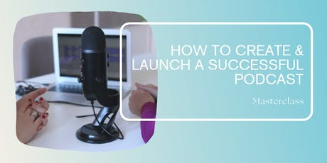 Masterclass   How to create & launch a successful podcast Tickets