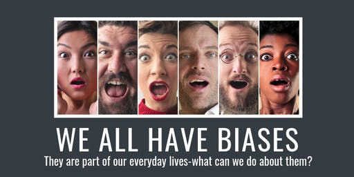 PART 2: WE ALL HAVE BIASES...what can we do about them?