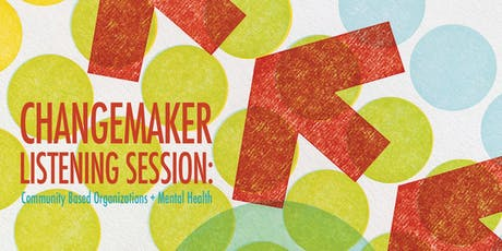 Changemaker Listening Session: Community Organizations + Mental Health tickets