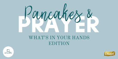 Pancakes & Prayer: What's in Your Hands Edition tickets