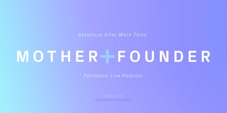 Mother+Founder // betaSalon After Work Talks & FemGems Live Podcast tickets