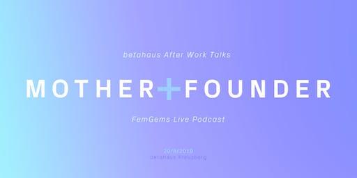 Mother+Founder // betaSalon After Work Talks & FemGems Live Podcast
