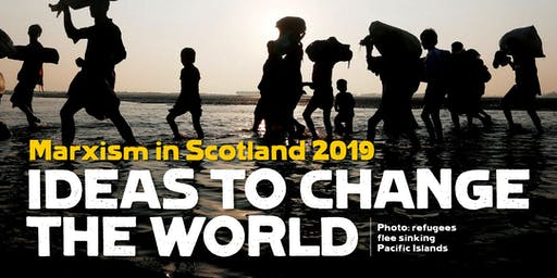 Marxism in Scotland 2019: Ideas To Change The World