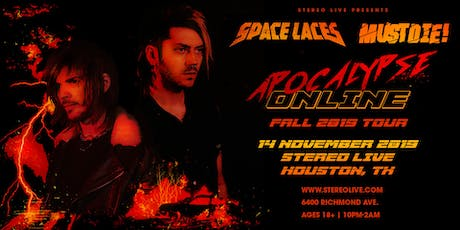 Space Laces & MUST DIE! - Apocalypse Online Tour at Stereo Live Houston tickets