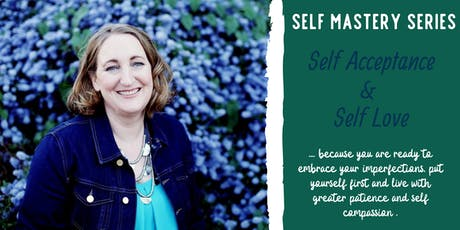 Self Mastery Series: Self Love & Self Acceptance tickets