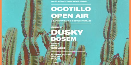 Ocotillo Open Air w/ Dusky & Dosem | 10.6.19 tickets