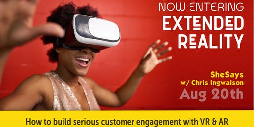 EXTENDED REALITY: Creating serious customer engagement with VR & AR technology