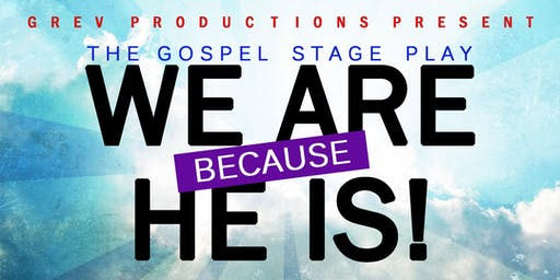 WE ARE BECAUSE HE IS!