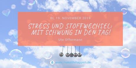 Stress und Ernährung / Stoffwechsel: Mit Schwung in den Tag! Tickets
