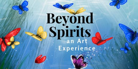 Beyond Spirits, an Art Experience.   _Mind,Body,Art,Soul,Spirit_ tickets