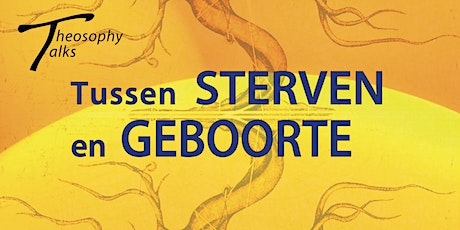 Tussen sterven en geboorte - Theosophy Talks tickets