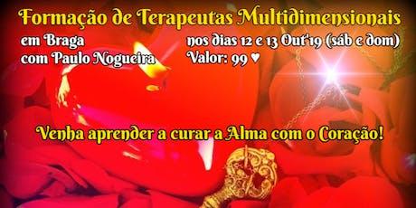CURSO DE TERAPIA MULTIDIMENSIONAL em BRAGA em Out'19 por 99eur c/ Paulo Nogueira bilhetes