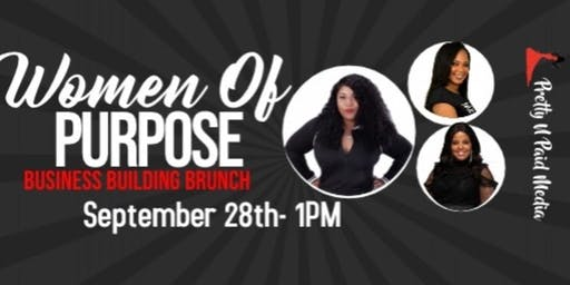 Pretty N Paid Media Presents:  The Women Of Purpose - Business Building Brunch