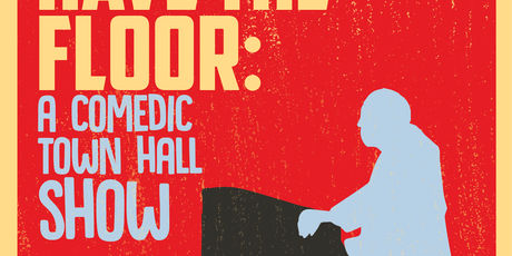 YOU NOW HAVE THE FLOOR: A Comedic Town Hall Show tickets